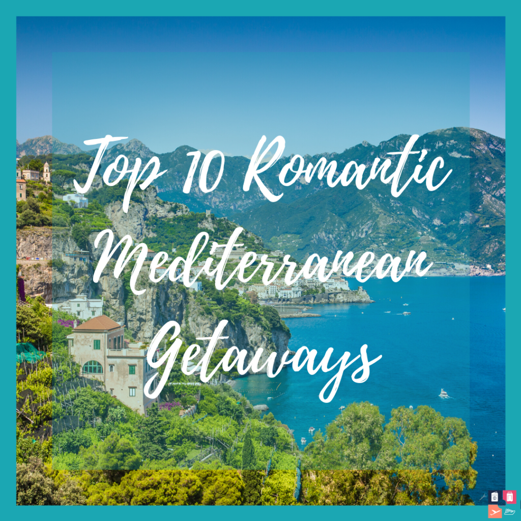 10 Romantic Meditrrean Getaways